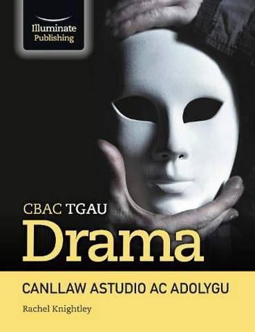 CBAC TGAU Drama Canllaw Astudio ac Adolygu (WJEC GCSE Drama - Study & Revision Guide) - Rachel Knightley - 9781913963095