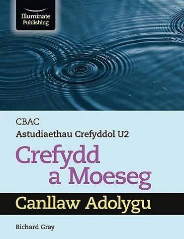 CBAC Astudiaethau Crefyddol U2 Crefydd a Moeseg Canllaw Adolygu (WJEC/Eduqas Religious Studies for A Level Year 2 & A2 - Religion & Ethics Revision Guide) - Richard Gray - 9781913963217