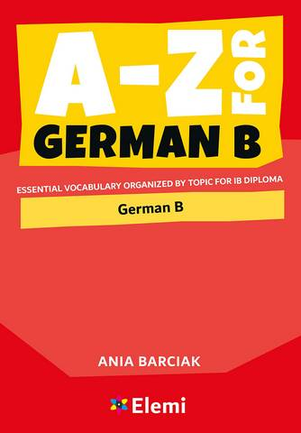 A-Z for German B: Essential vocabulary organized by topic for IB Diploma - Ania Barciak - 9781916413153